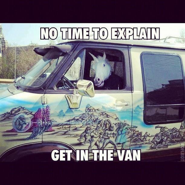 No time to explain.